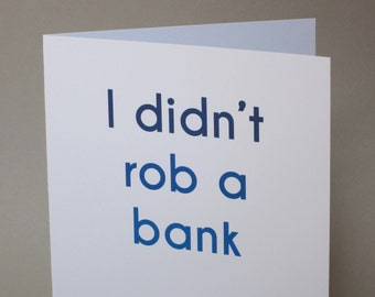"""Father's Day Card, Card for Dad, Funny Card - """"Didn't Rob a Bank Dad"""""""
