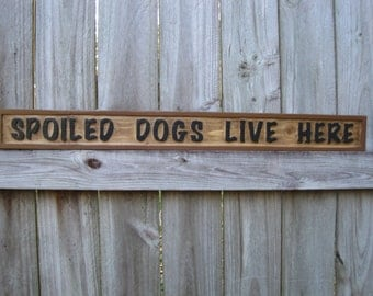 Spoiled Dogs Live Here Sign - Routed - Spoiled Dog