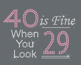 40 is Fine When You Look 29 Birthday Themed Hot Fix Rhinestone Transfer Logo