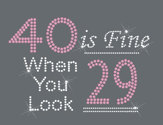 40 is Fine When You Look 29 Birthday Themed Hot Fix Rhinestone