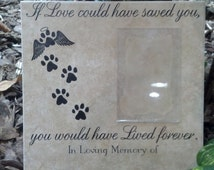 If Love could have saved you, you would have lived forever, Pet Memorial Porcelain Tile