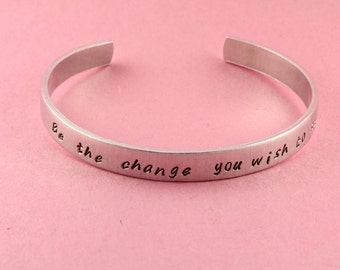 SALE - Be The Change You Wish to See - Hand Stamped Cuff Bracelet - Adjustable Bracelet - Ghandi - Graduation Gift - Mother's Day Gift