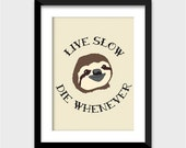 Funny Sloth Poster Art Print - Multiple Sizes Available - Live Slow Die Whenever - Great Poster for Lovers of Sloths and Animals