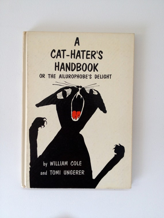 Rare A Cat-Hater's Handbook Or The Ailurophobe's Delight by William Cole and Tomi Ungerer