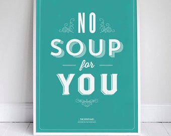 No Soup For You - Kitchen Poster - Seinfeld Quote Print - 11 x 17 // 18 x 24 // 24 x 36 - Home Decor
