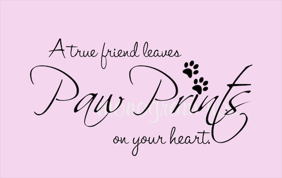 Pet Quote Wall Decal A True Friend Leaves Paw By Monogramyou