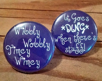 Wibbly Wobbly Timey Wimey set of 2 - Buttons or Magnets