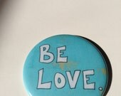 Be Love Button Magnet