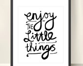 Enjoy The Little Things - Inspiring 8x10 inch Print on A4 (in Crisp White and Black)