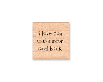 I love you to the moon and back Rubber Stamp~Two Style choices~Vintage Phrase~Love~Valentines Day~Wedding~Wood mounted(18-31)(script 45-10)