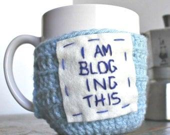 Funny Coffee Cozy, Mug Cozy, Cup Cozy, Mug Warmer, Sleeve, Blogger Gift, Funny Gift, Blogging, Tumblr, Instagram, Hand Embroidered, Crochet
