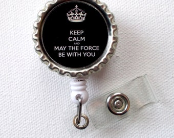 Keep Calm and May the Force Be with You - Star Wars ID Badge Holder - Badge Reel - Name Badge Holder - Bottle Cap Badge - Nursing Badges