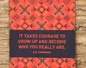 It takes Courage to grow up and become who you really are (TEEENY)
