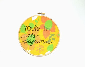 You're the cat's pajamas embroidery hoop wall art