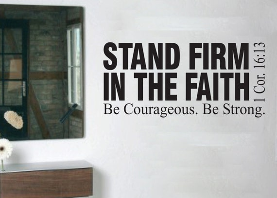 1 Corinthians 16:13 Stand Firm in the Faith Be Strong Be Courageous Vinyl wall decal Family room living room teen decal 1COR16V13-0001