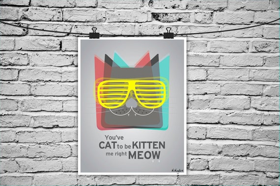 You've Cat to be Kitten me right Meow - Print
