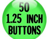 """50 CUSTOM 1.25"""" BUTTONS - Create with our Design-O-Matic"""