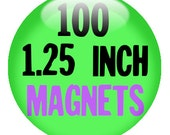 100 CUSTOM 1.25 inch MAGNETS - Create with our Design-O-Matic