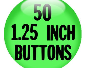 "50 CUSTOM 1.25"" BUTTONS - Create with our Design-O-Matic"