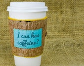 I can has caffeine Coffee Cup cozy made from Recycled Plastic Bags