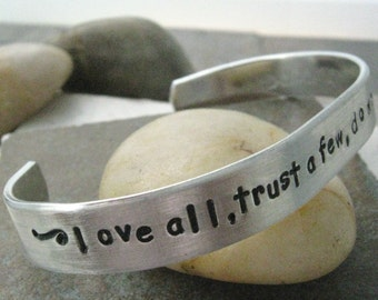 Shakespeare Quote Bracelet, custom aluminum cuff 3/8 inch wide, Love all, trust a few, do wrong to no one