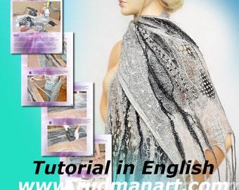 Felted Scarf Shawl Wrap with scraps of silk chiffon Tutorial Nunofelting in English PDF