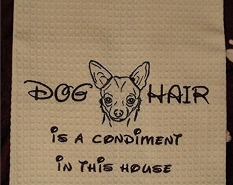 Embroidered Towel - Dog Hair is a Condiment - Chihuahua - Tea Towel - Many Breeds Available