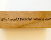 Mounted Rubber Stamp - What Would WONDER WOMAN DO - Funny Saying Greeting Quote by Altered Attic sa-182m