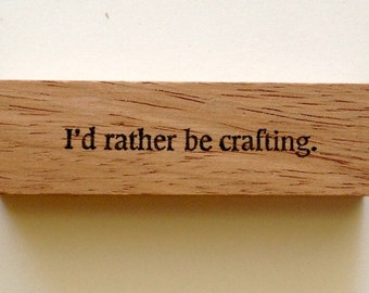 Mounted Rubber Stamp - I'd RATHER BE CRAFTING - Funny Saying Quote Greeting by Altered Attic sa-150m