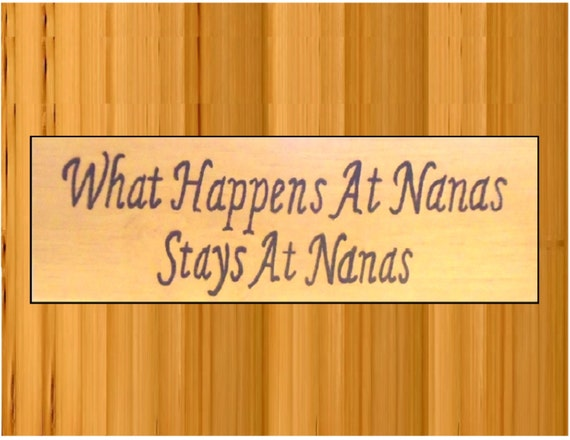 Personalized sign what happens at nanas stays at nanas or other names