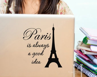 Paris is always a good Idea Laptop Quote Decal - Eiffel Tower - Paris Decor Laptop Decal - Vinyl Decal, gifts for her, Car window stickers