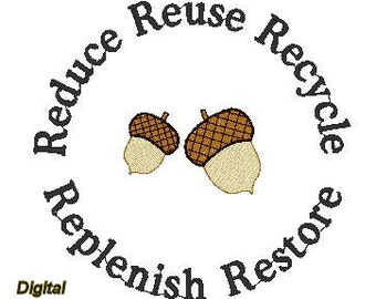 Reduce, ReUse, Recycle, Replenish, Restore and Earth Day Embroidery Design Set of 7, Acorns and more in 4x4 - Free Shipping