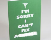 I'm Sorry I can't Fix Ahole Healthcare Greeting Card