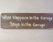 Country wood sign - What happens in the Garage, stays in the Garage  - funny decor, man cave, Father's Day