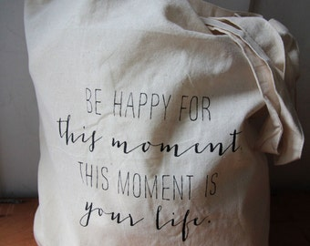 Cotton tote bag - Quote Tote - Be happy for this moment...