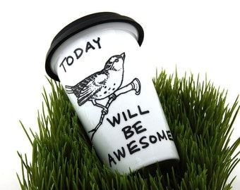 Travel Mug Bird eco friendly Today will be awesome