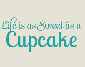 Cupcake Wall Decal - Life is as sweet as a cupcake - vinyl wal decal