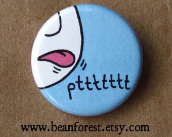 pttttttt farty noises with my mouth - pinback button badge