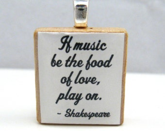 Shakespeare quote - If music be the food of love, play on - white Scrabble tile pendant