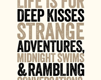 Life Is For Deep Kisses - 8x10 inches on A4. Inspiring quote typography art poster print.