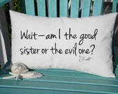 "Outdoor pillow GOOD SISTER or EVIL One sibling sisters 14""x20"" (35x50cm) painted Crabby Chris Original black lettering"