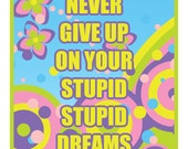 NEVER give up on STUPID,STUPID dream, Adult Humor Greeting Card