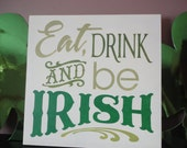 Eat Drink and Be Irish,Wood Sign, Housewares, Home Decor, Typography, Subway Art, St.Patrick's Day