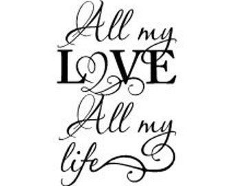 """All my love All my life wall vinyl decal 15 x 23"""""""