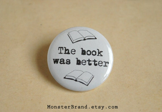 The book was better, Librarian and Literature Pin - Pinback Button Badge