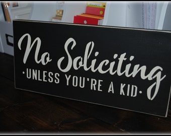 No Soliciting Unless  you're a kid