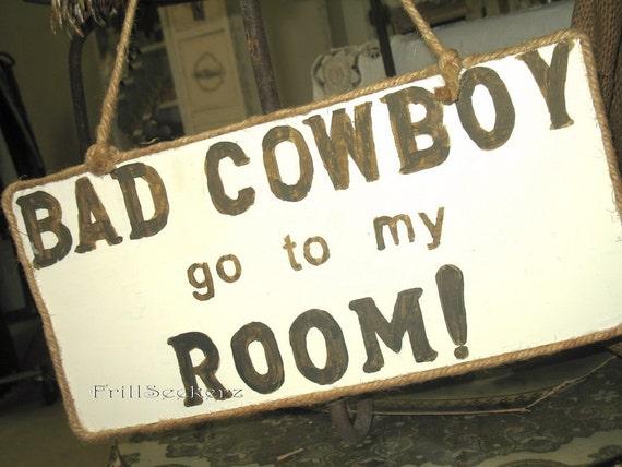 bad cowboy go to my room sign funny humor. Black Bedroom Furniture Sets. Home Design Ideas