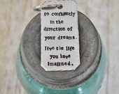 Go Confidently in the Direction of your Dreams - Henry David Thoreau Quote - Hand Cut, Hand Stamped Key Chain