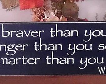 Classic Winnie The Pooh Quote Wood Sign You Are Braver Than You Believe ... You Pick Colors