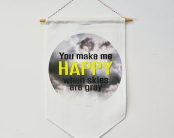 WALL DECOR , flag, pennant, sign, banner. You make me happy when skies are grey, wall banner, wall decor, wall pennant, kids bedroom decor
